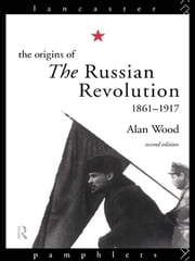 The Origins of the Russian Revolution, 1861–1917 ebook by Alan Wood