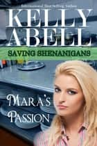Mara's Passion - Saving Shenanigans, #3 ebook by Kelly Abell