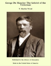George Du Maurier: The Satirist of the Victorians ebook by T. Martin Wood