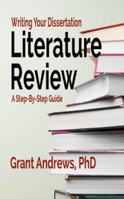 Writing Your Dissertation Literature Review: A Step-by-Step Guide ebook by Grant Andrews