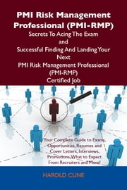 PMI Risk Management Professional (PMI-RMP) Secrets To Acing The Exam and Successful Finding And Landing Your Next PMI Risk Management Professional (PMI-RMP) Certified Job ebook by Cline Harold