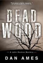 Dead Wood - A John Rockne Mystery ebook by Dan Ames