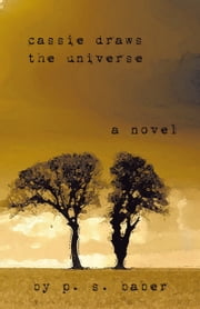 Cassie Draws the Universe - A Novel ebook by P. S. Baber