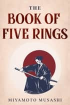 The Book of Five Rings (With Bonus of Tao Te Ching) ebook by Miyamoto Musashi, Lao Tzu