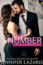 Lucky Number - The Las Vegas Kingsnakes Series, #3 ebook by Jennifer Lazaris