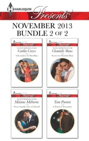 Harlequin Presents November 2013 - Bundle 2 of 2 - A Scandal in the Headlines\Never Gamble with a Caffarelli\Secrets of a Powerful Man\A Touch of Temptation ebook by Caitlin Crews,Melanie Milburne,Chantelle Shaw,Tara Pammi