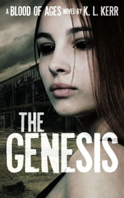 The Genesis (Blood of Ages, #1) - Blood of Ages, #1 ebook by K.L. Kerr