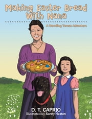 Making Easter Bread With Nana - A Dawdling Teresa Adventure ebook by D. T. CAPRIO