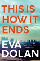 This Is How It Ends - The most critically acclaimed crime thriller of 2018 ebook by
