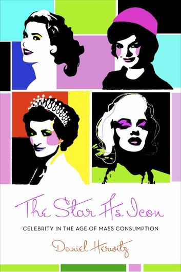 The Star as Icon - Celebrity in the Age of Mass Consumption ebook by Daniel Herwitz