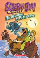 Scooby-Doo! Mystery #3: The Haunting of Pirate Cove ebook by Kate Howard,Duendes Del Sur