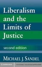 Liberalism and the Limits of Justice ebook by Michael J. Sandel