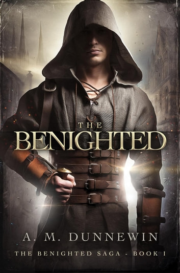 The Benighted - The Benighted Saga, #1 ebook by A. M. Dunnewin