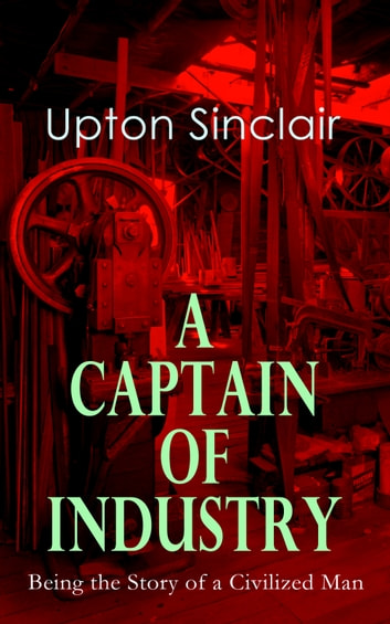 A Captain Of Industry Being The Story Of A Civilized Man Ebook By
