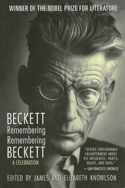 Beckett Remembering/Remembering Beckett - A Celebration ebook by Samuel Beckett, James Knowlson, Elizabeth Knowlson