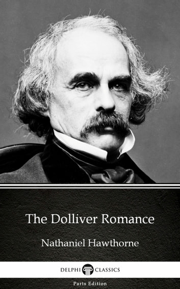 The Dolliver Romance by Nathaniel Hawthorne - Delphi Classics (Illustrated) ebook by Nathaniel Hawthorne