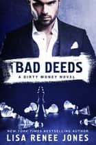 Bad Deeds - A Dirty Money Novel ebook by Lisa Renee Jones