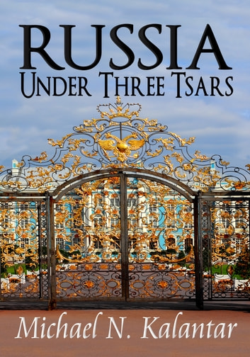 Russia Under Three Tsars ebook by Michael N. Kalantar,Irene Vartanoff