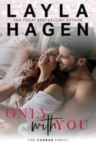 Only With You - The Connor Family, #4 ebook by Layla Hagen