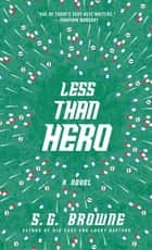 Less Than Hero ebook by S.G. Browne