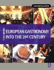 European Gastronomy into the 21st Century ebook by Cailein Gillespie,John Cousins