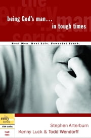 Being God's Man in Tough Times ebook by Stephen Arterburn,Kenny Luck,Todd Wendorff