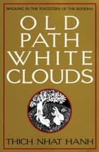 Old Path White Clouds eBook by Nhat Hanh, Thich