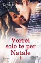 Vorrei solo te per Natale eBook by Kennedy Ryan