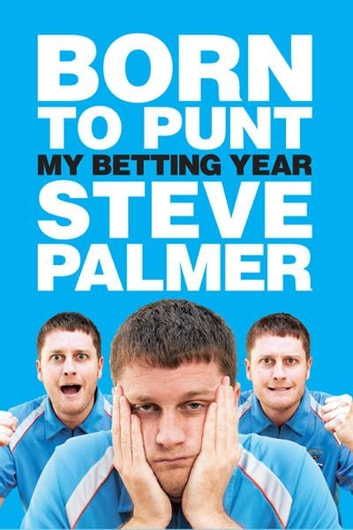 Born to Punt: My Betting Year ebook by Steve Palmer