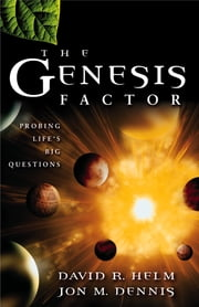 The Genesis Factor - Probing Life's Big Questions ebook by David R. Helm,Jon M. Dennis