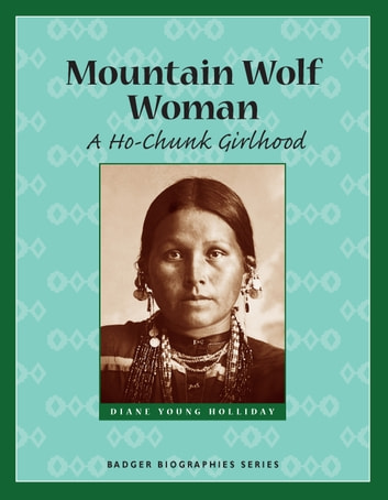 Mountain Wolf Woman - A Ho-Chunk Girlhood ebook by Diane Holliday