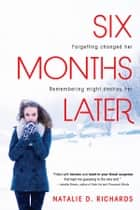 Six Months Later ebook by Natalie Richards