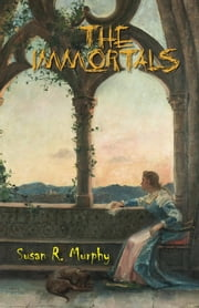 The Immortals ebook by Susan R. Murphy