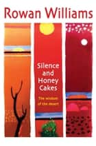 Silence and Honey Cakes - The Wisdom of the Desert ebook by Rt Hon Rowan Williams
