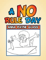 A No Rule Day ebook by Anna Payne Glass