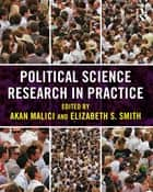 Political Science Research in Practice ebook by Akan Malici,Elizabeth S. Smith