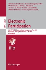 Electronic Participation - 8th IFIP WG 8.5 International Conference, ePart 2016, Guimarães, Portugal, September 5-8, 2016, Proceedings ebook by Efthimios Tambouris,Panos Panagiotopoulos,Øystein Sæbø,Maria A. Wimmer,Theresa Pardo,Yannis Charalabidis,Delfina Sá Soares,Tomasz Janowski