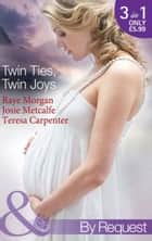 Twin Ties, Twin Joys: The Boss's Double Trouble Twins / Twins for a Christmas Bride / Baby Twins: Parents Needed (Mills & Boon By Request) ebook by Raye Morgan, Josie Metcalfe, Teresa Carpenter