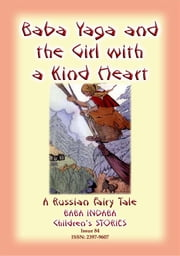 BABA YAGA AND THE LITTLE GIRL WITH THE KIND HEART - A Russian Fairy Tale - Baba Indaba Children's Stories - Issue 85 ebook by Anon E Mouse