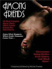 AMONG FRIENDS! 18 Couples Share Their TRUE Group-Sex Experiences ebook by Michael Flaherty