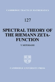 Spectral Theory of the Riemann Zeta-Function ebook by Motohashi, Yoichi