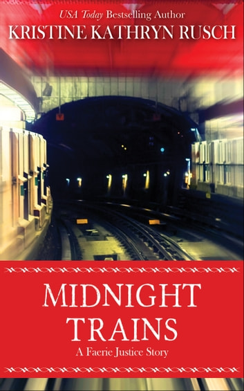 Midnight Trains - A Faerie Justice Story ebook by Kristine Kathryn Rusch