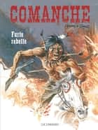 Comanche - Tome 6 - Furie rebelle ebook by Hermann, GREG
