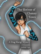 The Shriver of Cheney Town: A Drag Shergi Mystery ebook by Kimberly Vogel
