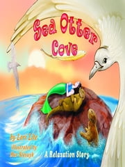 Sea Otter Cove: A Relaxation Story, introducing deep breathing to decrease anxiety, stress and anger while promoting peaceful sleep. ebook by Lite, Lori