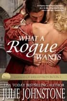 What A Rogue Wants ebook by Julie Johnstone