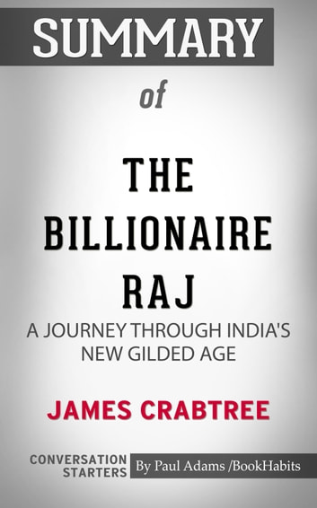 Summary of The Billionaire Raj: A Journey Through India's New Gilded Age ebook by Paul Adams