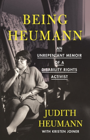 Being Heumann - An Unrepentant Memoir of a Disability Rights Activist ebook by Kristen Joiner,Judith Heumann