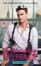 Disturbing His Peace - The Academy ebook by Tessa Bailey