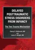 Delayed Posttraumatic Stress Disorders from Infancy ebook by Clancy D. McKenzie, M.D.